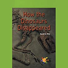 How the Dinosaurs Disappeared Audiobook by Harold G. Kelly Narrated by Sonia Manzano