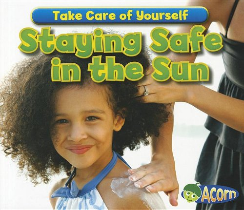 Staying Safe in the Sun (Take Care of Yourself!)