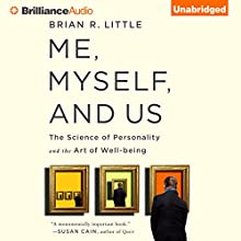 Me, Myself, and Us: The Science of Personality and the Art of Well-Being (       UNABRIDGED) by Brian R. Little, Ph.D. Narrated by Patrick Lawlor
