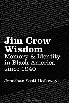 Jim Crow Wisdom : Memory and Identity in Black America since 1940