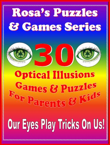 Rosa's Puzzles & Games Series: 30 Optical Illusions Games & Puzzles For Parents & Kids. [Sale for a Limited Time] 3 Levels of Difficulty! The New Best Seller Family Games!.