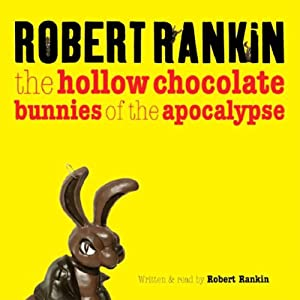 The Hollow Chocolate Bunnies of the Apocalypse | [Robert Rankin]