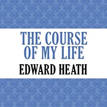 The Course of My Life Audiobook by Edward Heath Narrated by Paul Boehmer