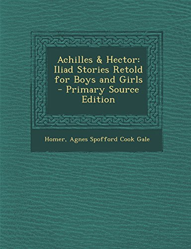 Achilles & Hector: Iliad Stories Retold for Boys and Girls - Primary Source Edition