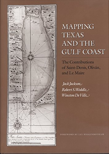 Mapping Texas and the Gulf Coast: The Contributions of Saint-Denis, Olivan, and Le Maire [Jackson, Jack - Weddle, Robert S. - Ville, Winston De] (Tapa Blanda)