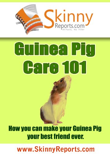 Guinea Pig Care 101: How you can make your Guinea Pig your best friend forever (Skinny Report)