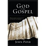 God Is the Gospel: Meditations on God's Love as the Gift of Himself ~ John Piper