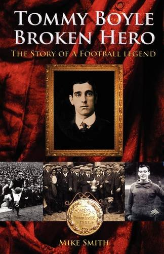 Tommy Boyle - Broken Hero: The Story of a Football Legend
