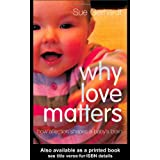 Why Love Matters: How Affection Shapes a Baby's Brainby Sue Gerhardt