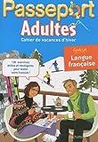 Passeport Adultes : Cahier de vacances d'hiver, Spécial Langue Française...