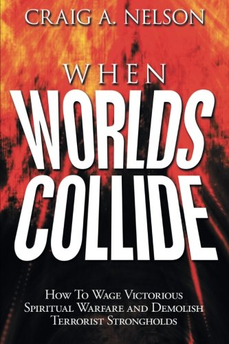 When Worlds Collide: How to Wage Victorious Spiritual Warfare and Demolish Terrorist Strongholds PDF