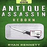 Antique Assassin: Reborn, Book 1 | Ryan Bennett