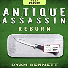 Antique Assassin: Reborn, Book 1 (       UNABRIDGED) by Ryan Bennett Narrated by Joshua Bennington