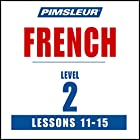 French Level 2 Lessons 11-15: Learn to Speak and Understand French with Pimsleur Language Programs Rede von  Pimsleur Gesprochen von:  Pimsleur