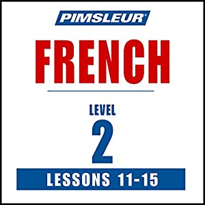 French Level 2 Lessons 11-15: Learn to Speak and Understand French with Pimsleur Language Programs | [ Pimsleur]