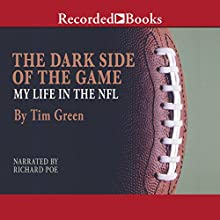 The Dark Side of the Game: My Life in the NFL (       UNABRIDGED) by Tim Green Narrated by Richard Poe