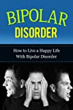 Bipolar Disorder- How To Live A Happy Life With Bipolar Disorder