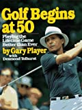 img - for Golf Begins at 50: Playing the Lifetime Game Better Than Ever by Gary Player (1989-07-01) book / textbook / text book