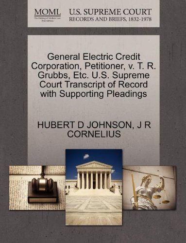 General Electric Credit Corporation, Petitioner, v. T. R. Grubbs, Etc. U.S. Supreme Court Transcript of Record with Supporting Pleadings