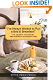 """""""I've Always Wanted to Run a Bed & Breakfast"""": THE SECRETS TO STARTING AND RUNNING A SUCCESSFUL B&B"""