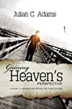 Gaining Heaven's Perspective: A Guide to Hearing and Seeing the Voice of God
