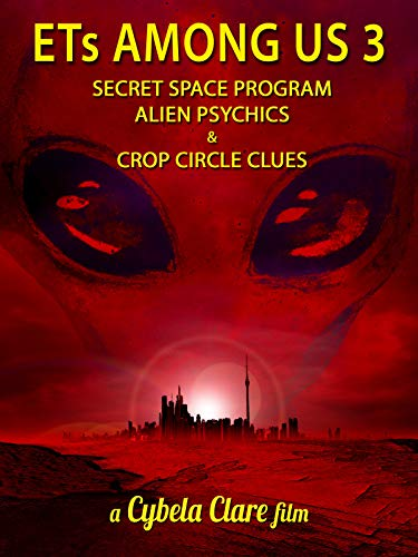 ETs Among Us 3: Secret Space Program, Alien Psychics & Crop Circle Clues