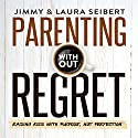 Parenting Without Regret Audiobook by Jimmy Seibert, Laura Seibert Narrated by James Mark Gulley, Lauren Roberts