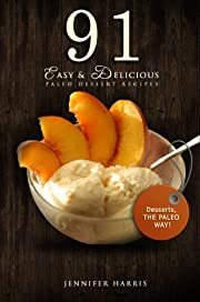 Paleo Dessert Recipes: 91 Easy and Delicious Paleo Dessert Recipes