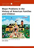 Major Problems in the History of American Families and Children (Major Problems in American History (Wadsworth))