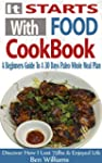 It Starts With Food Cookbook: A Begin...