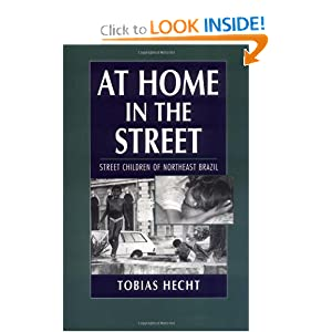 At Home in the Street: Street Children of Northeast Brazil by Tobias Hecht