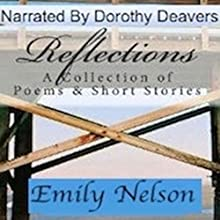 Reflections: A Collection of Poems & Short Stories (       UNABRIDGED) by Emily Nelson Narrated by Dorothy Deavers