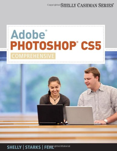 Adobe Photoshop CS5: Comprehensive (Shelly Cashman)