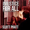 Injustice For All: Joe Dillard Series, Book 3 Audiobook by Scott Pratt Narrated by Tim Campbell