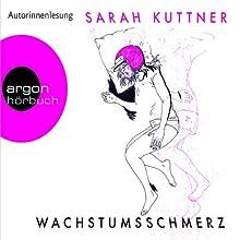 Wachstumsschmerz Hörbuch von Sarah Kuttner Gesprochen von: Sarah Kuttner