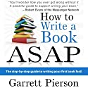 How to Write a Book ASAP: The Step-by-Step Guide to Writing Your First Book Fast! (       UNABRIDGED) by Garrett Pierson Narrated by Tom Underwood