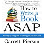 How to Write a Book ASAP: The Step-by-Step Guide to Writing Your First Book Fast! | Garrett Pierson