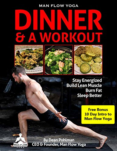 Dinner & A Workout: The cookbook and workout program from Man Flow Yoga. by Dean Pohlman