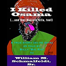 I Killed Osama (...and that Hussein fella, too!) (       UNABRIDGED) by William M. Schmalfeldt Sr. Narrated by David Winograd