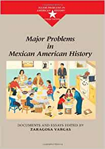 major problems in mexican american history Mexican americans and race in history and sociology the issue of race among mexican americans is contested in many ways the racial heritage of mexicans is mixed, with varying mixtures of european, indigenous, and african ancestry.