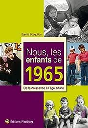 Nous, les enfants de 1965 : De la naissance à l'âge adulte