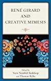 img - for Ren  Girard and Creative Mimesis book / textbook / text book