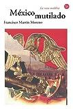 img - for Mexico Mutilado (Narrativa (Punto de Lectura)) (Spanish Edition) book / textbook / text book