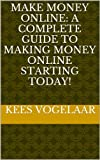 Make Money Online: A Complete Guide To Making Money Online Starting Today! (Make Money Online (For Beginners And Advanced))