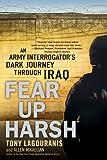 Fear Up Harsh: An Army Interrogator's Dark Journey Through Iraq