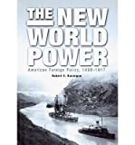 [ The New World Power: American Foreign Policy, 1898-1917 ] By Hannigan, Robert E ( Author ) [ 2002 ) [ Hardcover ]