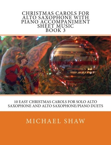 Christmas Carols For Alto Saxophone With Piano Accompaniment Sheet Music Book 3: 10 Easy Christmas Carols For Solo Alto