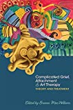 Complicated Grief, Attachment and Art Therapy: Theory and Treatment