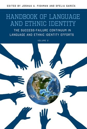 Handbook of Language and Ethnic Identity: The Success-Failure Continuum in Language and Ethnic Identity Efforts (Volume 2) PDF