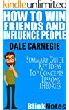 How to Win Friends and Influence People: By Dale Carnegie | BlinkNotes Summary Guide